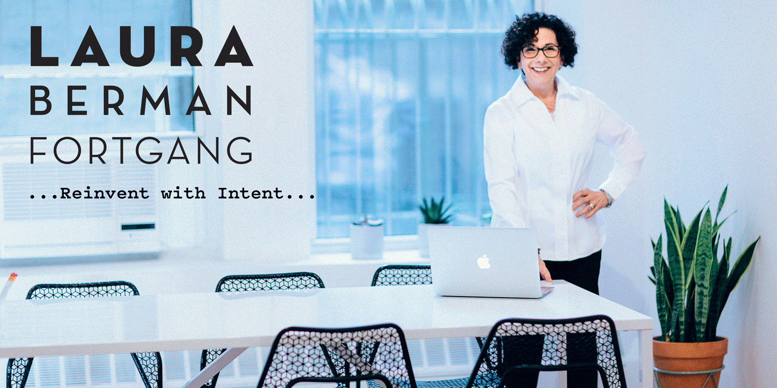 Laura Berman Fortgang - Reinvent with Intent